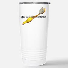 I'd Like you to meet a friend Travel Mug