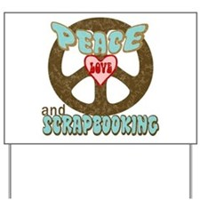 Peace Love and Scrapbooking Yard Sign