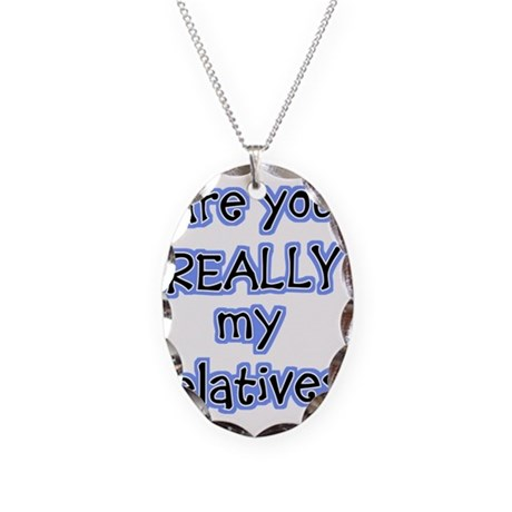 Are You People Really My Rela Necklace Oval Charm