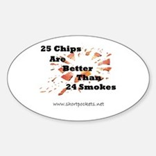 25 Chips Are Better Than 24 Smokes Oval Decal