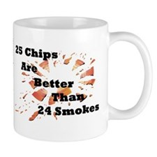 25 Chips Are Better Than 24 Smokes Mug
