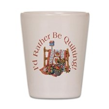 Rather Be Quilting Shot Glass