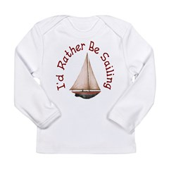 I'd Rather Be Sailing Long Sleeve Infant T-Shirt