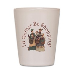 I'd Rather Be Shopping! Shot Glass