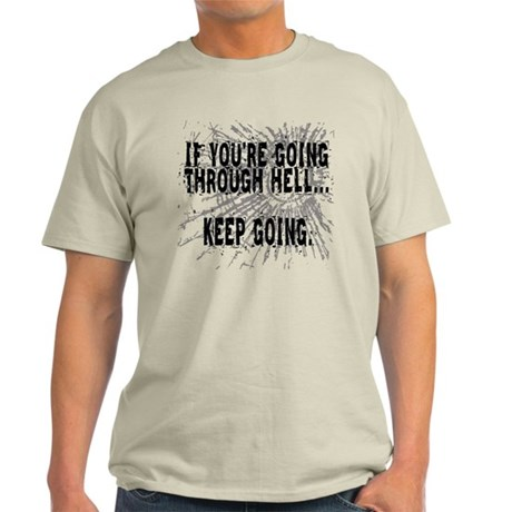 IF YOU'RE GOING THROUGH HELL... Light T-Shirt