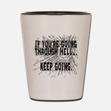 IF YOU'RE GOING THROUGH HELL... Shot Glass