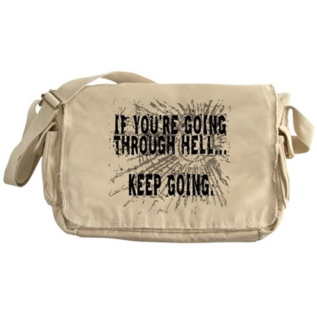 IF YOU'RE GOING THROUGH HELL... Messenger Bag