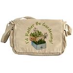 I'd Rather Be Gardening Messenger Bag