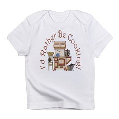 I'd Rather Be Cooking! Infant T-Shirt