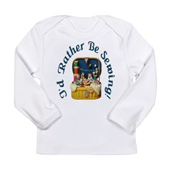 I'd Rather Be Sewing! Long Sleeve Infant T-Shirt