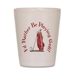 I'd Rather Be Playing Golf! Shot Glass