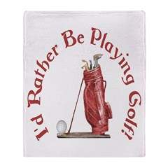 I'd Rather Be Playing Golf! Throw Blanket