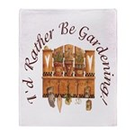 I'd Rather Be Gardening Throw Blanket