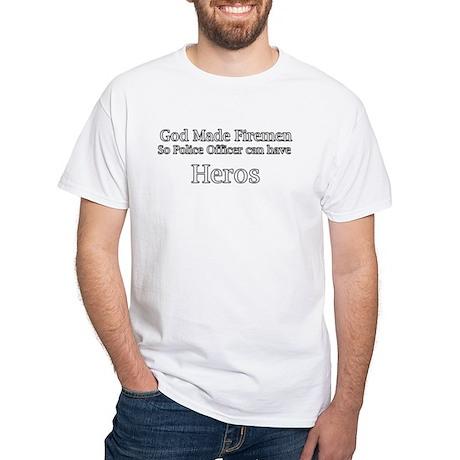 God Made Firemen so Police Of White T-Shirt