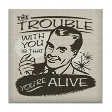 The Trouble With You Tile Coaster