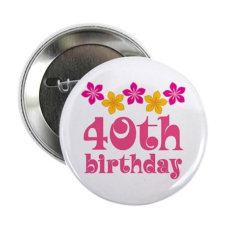 """40th Birthday Hawaiian 2.25"""" Button"""