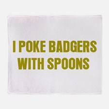 I Poke Badgers with Spoons Throw Blanket