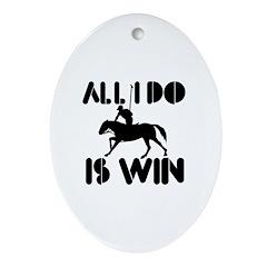 All I do is Win Horsepolo Ornament (Oval)