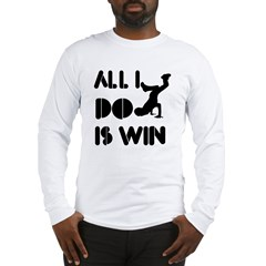 All I do is Win Breakdance Long Sleeve T-Shirt