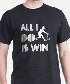 All I do is Win Badminton T-Shirt
