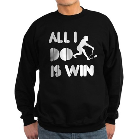 All I do is Win Badminton Sweatshirt (dark)