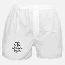 and so the adventure begins Boxer Shorts