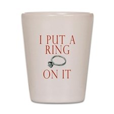 I Put a Ring On It Shot Glass