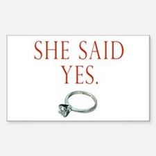 She Said Yes Sticker (Rectangle)