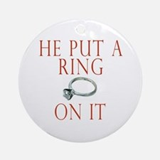 He Put a Ring on It Ornament (Round)
