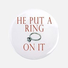 "He Put a Ring on It 3.5"" Button"