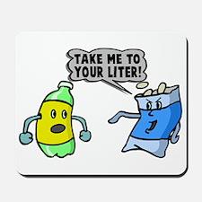 Take Me To Your Liter Mousepad