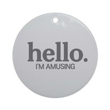 Hello I'm amusing Ornament (Round)