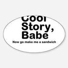 Cool Story Babe Now Make Me A Sticker (Oval)