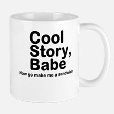 Cool Story Babe Now Make Me A Mug