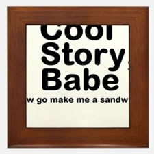 Cool Story Babe Now Make Me A Framed Tile