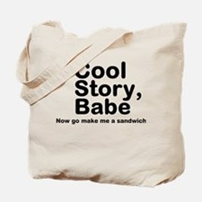 Cool Story Babe Now Make Me A Tote Bag