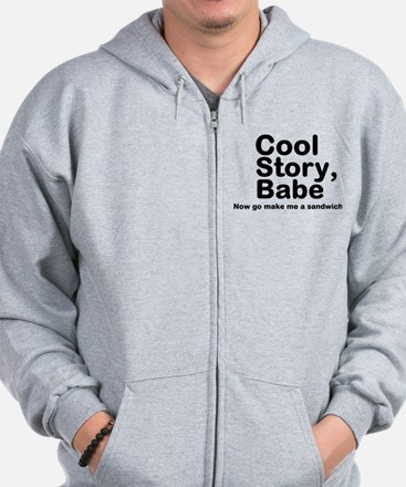 Cool Story Babe Now Make Me A Zip Hoodie