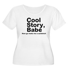 Cool Story Babe Now Make Me A T-Shirt
