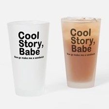 Cool Story Babe Now Make Me A Drinking Glass