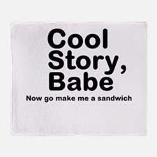 Cool Story Babe Now Make Me A Throw Blanket