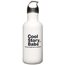 Cool Story Babe Now Make Me A Water Bottle