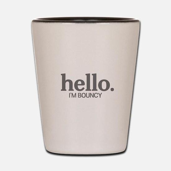 Hello I'm bouncy Shot Glass