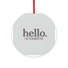 Hello I'm combative Ornament (Round)