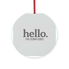 Hello I'm confused Ornament (Round)