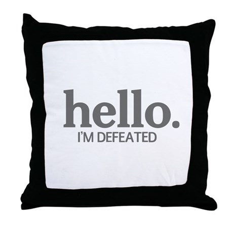 Hello I'm defeated Throw Pillow