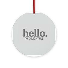 Hello I'm delightful Ornament (Round)