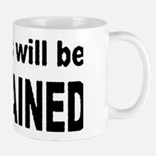 ONE OF US WILL BE RESTRAINED_blk/white Mug