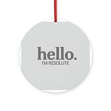 Hello I'm resolute Ornament (Round)