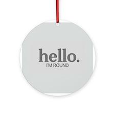 Hello I'm round Ornament (Round)