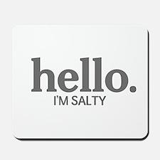 Hello I'm salty Mousepad